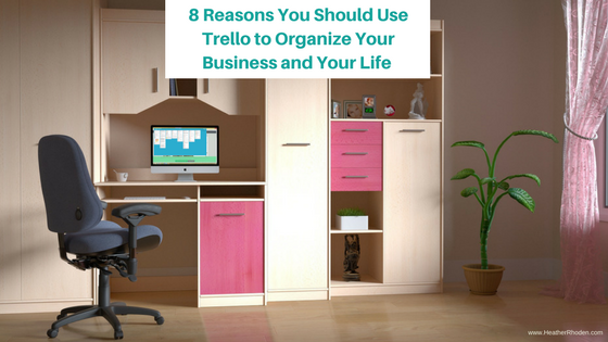 8 Reasons You Should Use Trello to Organize Your Business and Life
